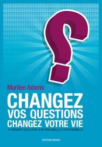 Marilee Adams - Changez vos questions, changez votre vie.