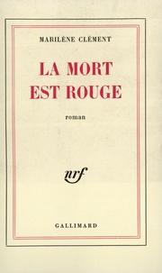 Marilène Clément - La mort est rouge.