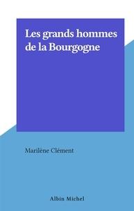 Marilène Clément - Les grands hommes de la Bourgogne.