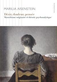 Marilia Aisenstein - Désir, douleur, pensée - Masochisme originaire et théorie psychanalytique.