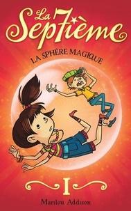 Marilou Addison - La Septième tome 1 - La sphère magique - La sphère magique.