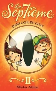 Marilou Addison - La Septième tome 2 - Dans l'oeil du chat - Dans l'oeil du chat.