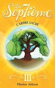 Marilou Addison - La Septième tome 3 - L'arbre sacré - L'arbre sacré.