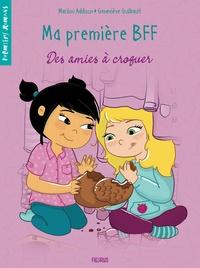 Marilou Addison et Geneviève Guilbault - Ma première BFF  : Des amies à croquer.