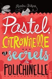 Marilou Addison - Pastel, citronnelle et secrets de polichinelle.