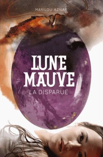 Marilou Aznar - Lune mauve Tome 1 : La disparue.