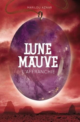Marilou Aznar - Lune mauve Tome 3 : L'affranchie.