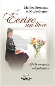 Marilou Brousseau et Nicole Gratton - Ecrire un livre - De la conception à la publication.