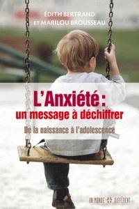 Marilou Brousseau et Edith Bertrand - L'anxiété : message à déchiffrer - De la naissance à l'adolescence.
