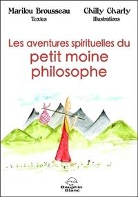 Marilou Brousseau - Les aventures spirituelles du petit moine philosophe.