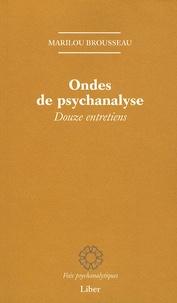 Marilou Brousseau - Ondes de psychanalyse - Douze entretiens.