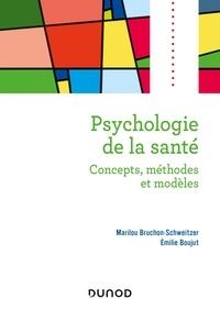 Marilou Bruchon-Schweitzer et Emilie Boujut - Psychologie de la santé - 2e éd - Concepts, méthodes et modèles.