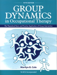 Marilyn B. Cole - Group Dynamics in Occupational Therapy - The Theoretical Basis and Practice Application of Group Intervention.