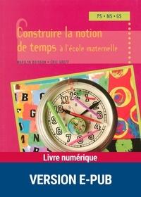 Marilyn Buisson et Eric Greff - PEDAGO PRATIQUE  : Construire la notion de temps à l'école maternelle - PS - MS - GS.