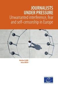 Marilyn Clark et  Anna Grech - Journalists under pressure - Unwarranted interference, fear and self-censorship in Europe.