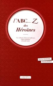 Marilyn Degrenne et Florette Benoit - L'ABC... Z des héroïnes - Une collection de livres de références : figures féminines du monde entier.