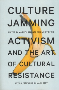Marilyn Delaure et Moritz Fink - Culture Jamming - Activism and the Art of Cultural Resistance.
