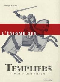 Marilyn Hopkins - L'énigme des templiers - Histoire et liens mystiques.
