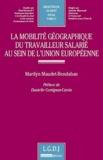 Marilyn Maudet-Bendahan - La mobilité géographique du travailleur salarié au sein de l'union européenne.