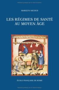 Marilyn Nicoud - Les regimes de sante au moyen age naissance et diffusion d'une ecriture medicale (xiiie-xve siecle).