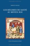 Marilyn Nicoud - Les régimes de santé au Moyen Âge - Naissance et diffusion d'une écriture médicale en Italie et en France (XIIIe- XVe siècle).