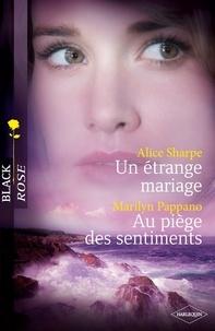 Marilyn Pappano et Alice Sharpe - Un étrange mariage - Au piège des sentiments (Harlequin Black Rose).