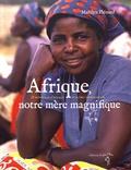 Marilyn Plénard - Afrique, notre mère magnifique - 25 merveilles d'Afrique et autres étonnements.