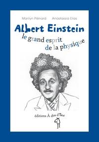 Marilyn Plénard et Anastassia Elias - Albert Einstein, le grand esprit de la physique.