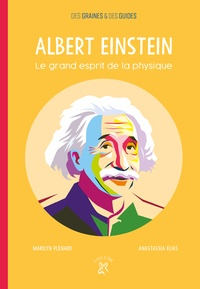 Marilyn Plénard et Anastassia Elias - Albert Einstein - Le grand esprit de la physique.