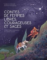 Marilyn Plénard et Maylis Vigouroux - Contes de femmes libres, courageuses et sages - 10 histoires féministes du monde entier.
