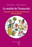 Marilyn Plénard et Mathieu de Muizon - La moitié de l'humanité - 4 histoires des droits des femmes d'aujourd'hui.