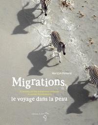 Marilyn Plénard - Migrations, le voyage dans la peau - 25 merveilles des migrations animales et autres étonnements.