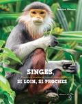 Marilyn Plénard - Singes, si loin, si proches - 25 merveilles du monde des singes et autres étonnements.