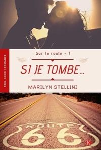 Marilyn Stellini - Sur la route Tome 1 : Si je tombe....