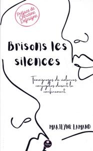 Marilyne Lamand - Brisons les silences - Témoingnages de violences conjugales durant le confinement.