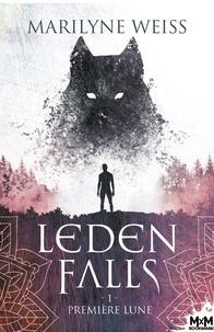 Marilyne Weiss - Leden Falls Tome 1 : Première lune.