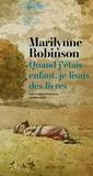 Marilynne Robinson - Quand j'étais enfant, je lisais des livres.