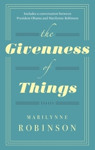 Marilynne Robinson - The Givenness of Things.