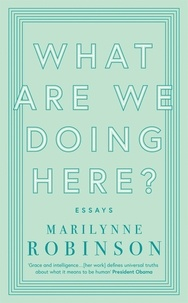 Marilynne Robinson - What are We Doing Here?.