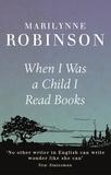 Marilynne Robinson - When I Was A Child I Read Books.