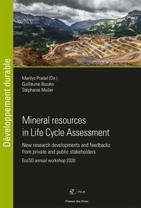 Marilys Pradel et Guillaume Busato - Mineral resources in Life Cycle Assessment - New research developments and feedbacks from private and public stakeholders.