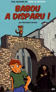 Marilyse Leroux - Babou a disparu ! - Une histoire de Naïa, la sorcière de Rochefort-en-Terre.