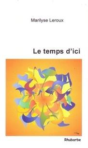 Marilyse Leroux - Le temps d'ici.
