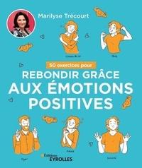 Marilyse Trécourt - 50 exercices pour rebondir grâce aux émotions positives.