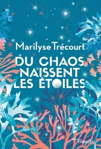 Marilyse Trécourt - Du chaos naissent les étoiles.