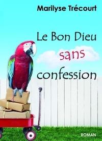 Marilyse Trécourt - Le Bon Dieu sans confession.