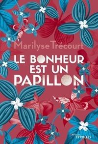 Marilyse Trécourt - Le bonheur est un papillon.