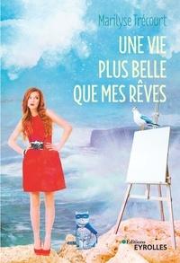 Marilyse Trécourt - Une vie plus belle que mes rêves.