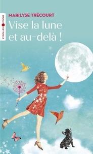 Marilyse Trécourt - Vise la lune et au-delà !.