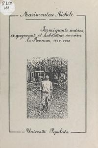 Marimoutou Michèle - Immigrants indiens, engagement et habitations sucrières, la Réunion, 1860-1882.